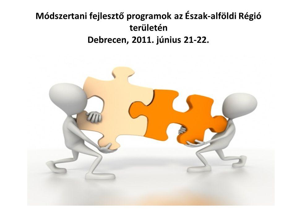 Módszertani fejlesztő programok az Észak-alföldi Régió területén Debrecen, 2011. június 21-22.