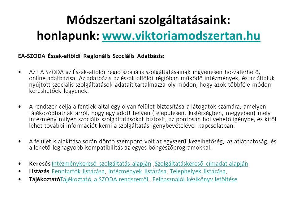 Módszertani szolgáltatásaink: honlapunk: www.viktoriamodszertan.huwww.viktoriamodszertan.hu EA-SZODA Észak-alföldi Regionális Szociális Adatbázis: •Az