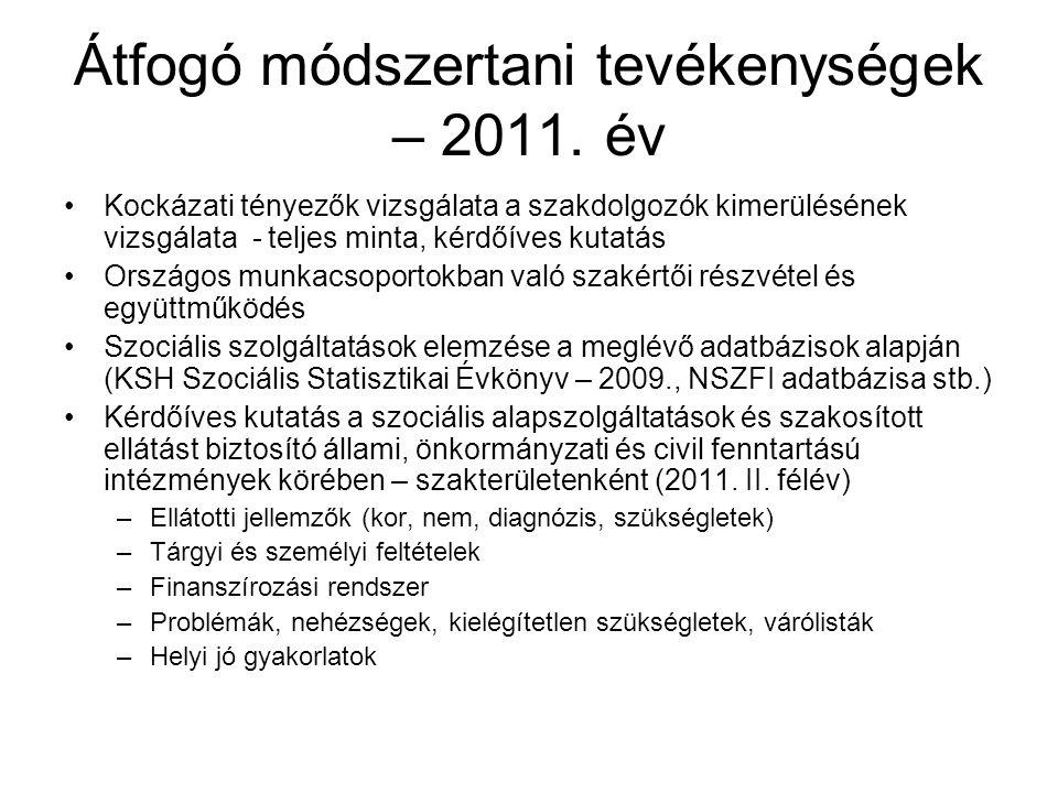 Átfogó módszertani tevékenységek – 2011. év •Kockázati tényezők vizsgálata a szakdolgozók kimerülésének vizsgálata - teljes minta, kérdőíves kutatás •