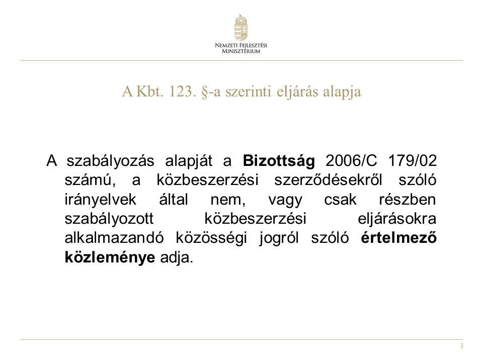 3 A Kbt. 123. §-a szerinti eljárás alapja A szabályozás alapját a Bizottság 2006/C 179/02 számú, a közbeszerzési szerződésekről szóló irányelvek által