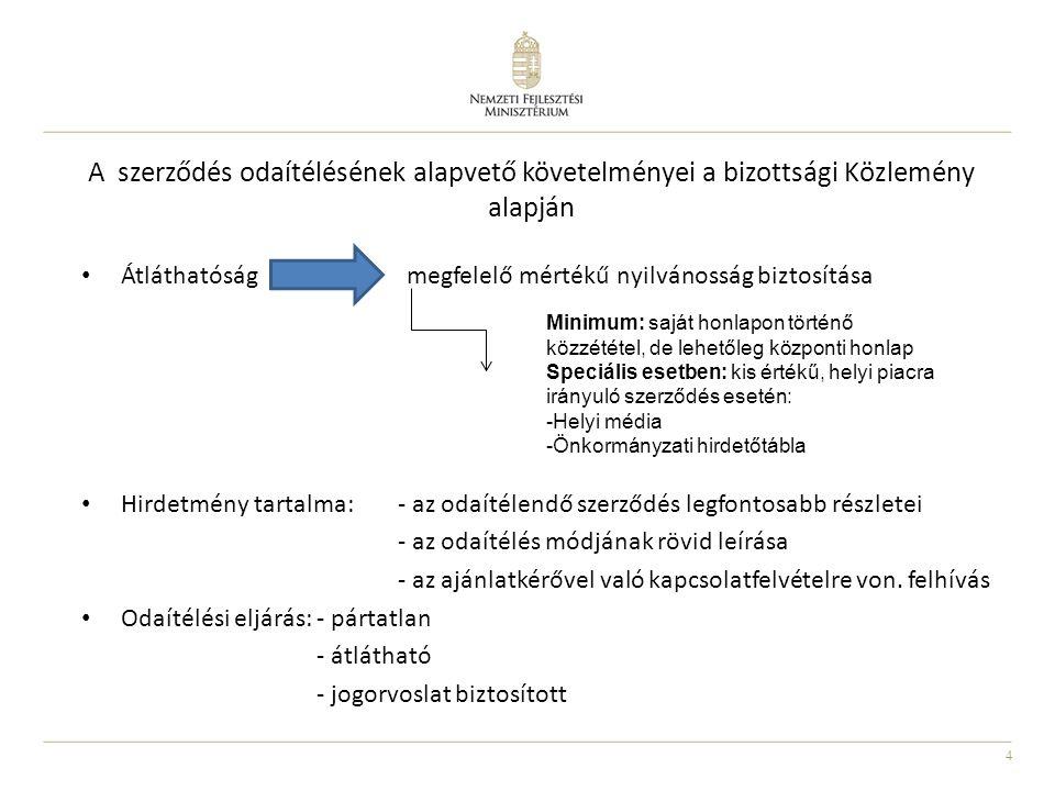 4 A szerződés odaítélésének alapvető követelményei a bizottsági Közlemény alapján • Átláthatóság megfelelő mértékű nyilvánosság biztosítása • Hirdetmé