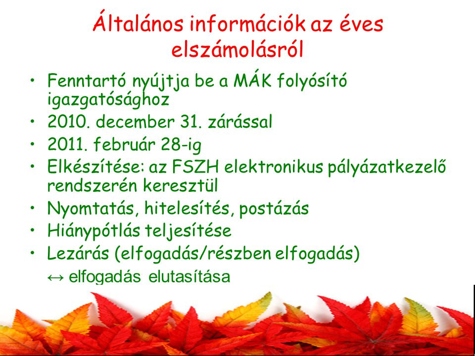 Általános információk az éves elszámolásról •Fenntartó nyújtja be a MÁK folyósító igazgatósághoz •2010.