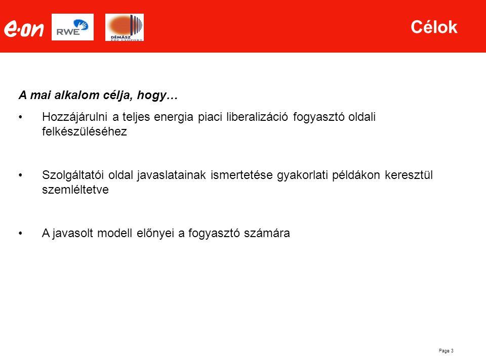 Page 3 Célok A mai alkalom célja, hogy… •Hozzájárulni a teljes energia piaci liberalizáció fogyasztó oldali felkészüléséhez •Szolgáltatói oldal javasl
