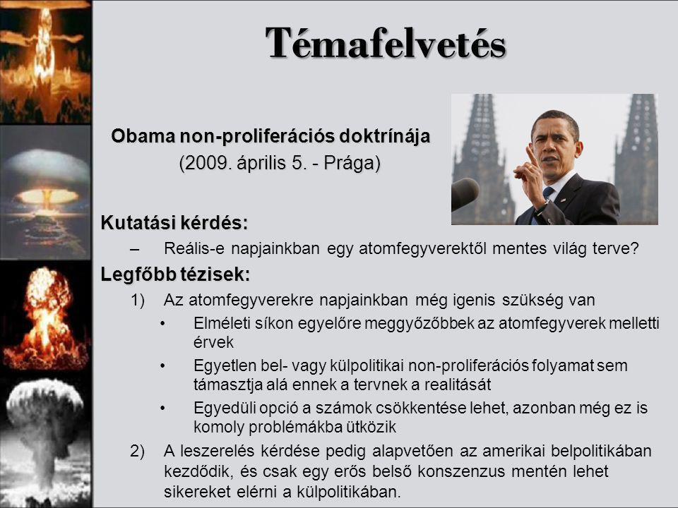Témafelvetés Obama non-proliferációs doktrínája Obama non-proliferációs doktrínája (2009. április 5. - Prága) (2009. április 5. - Prága) Kutatási kérd