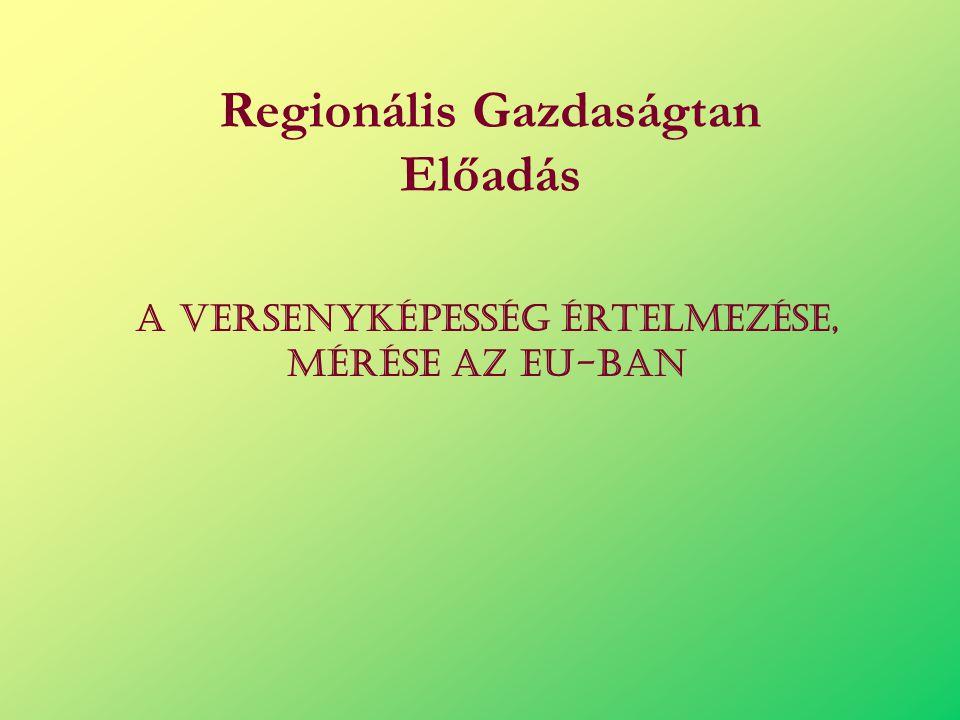 Regionális Gazdaságtan Előadás A versenyképesség értelmezése, MÉRÉSE AZ EU-BAN