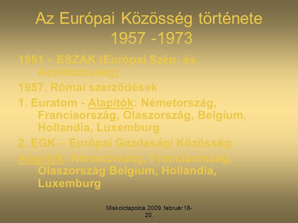 Az Európai Közösség története 1957 -1973 1951 – ESZAK (Európai Szén- és Acélközösség) 1957. Római szerződések 1. Euratom - Alapítók: Németország, Fran