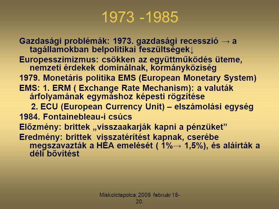 Miskolctapolca, 2009. február 18- 20. 1973 -1985 Gazdasági problémák: 1973. gazdasági recesszió → a tagállamokban belpolitikai feszültségek↓ Europessz