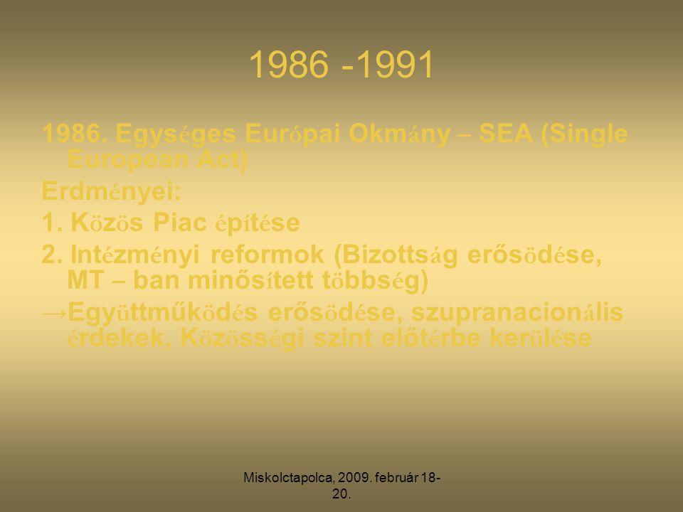 Miskolctapolca, 2009. február 18- 20. 1986 -1991 1986. Egys é ges Eur ó pai Okm á ny – SEA (Single European Act) Erdm é nyei: 1. K ö z ö s Piac é p í