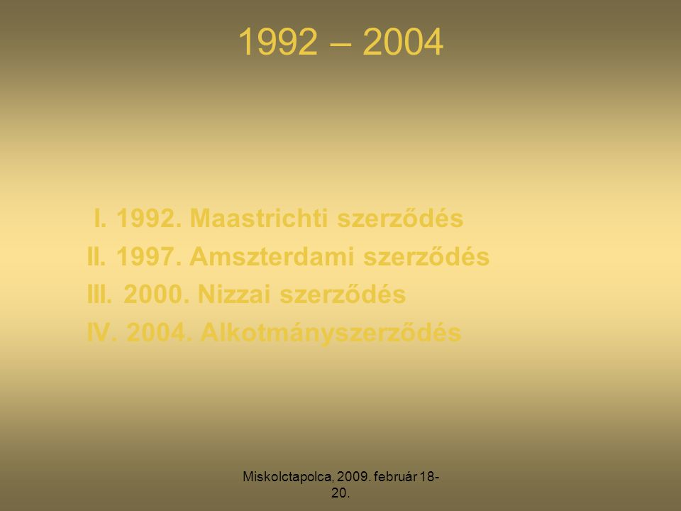 Miskolctapolca, 2009. február 18- 20. 1992 – 2004 I.