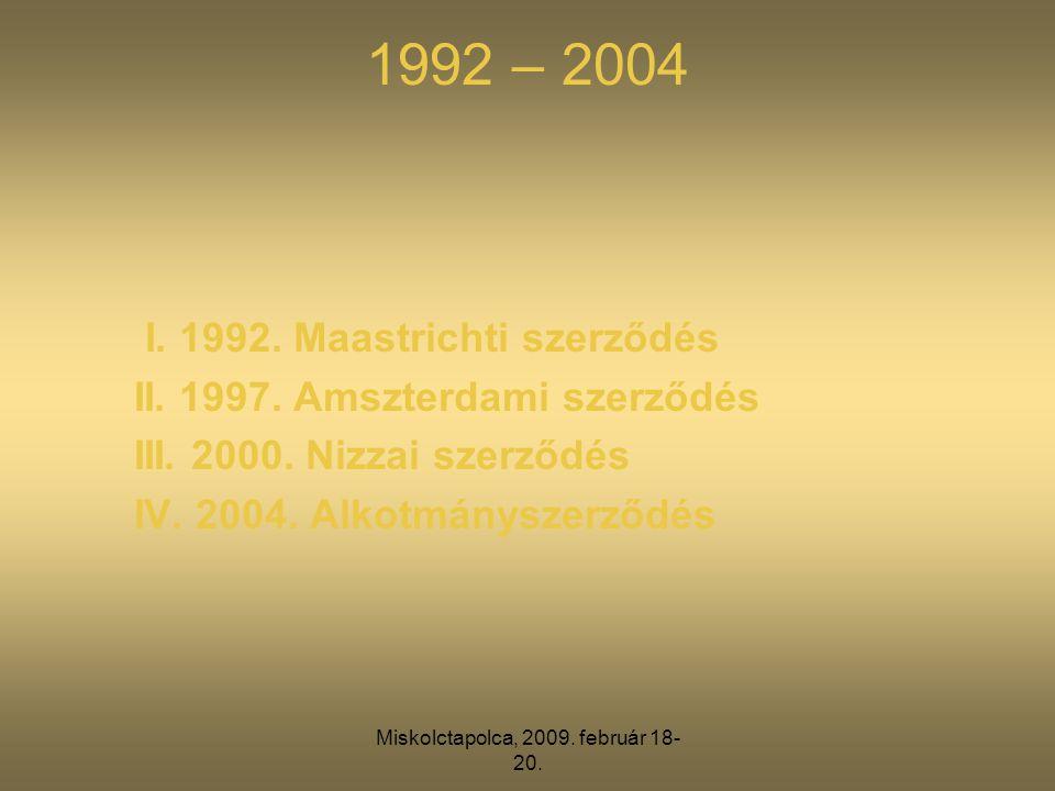 Miskolctapolca, 2009. február 18- 20. 1992 – 2004 I. 1992. Maastrichti szerződés II. 1997. Amszterdami szerződés III. 2000. Nizzai szerződés IV. 2004.