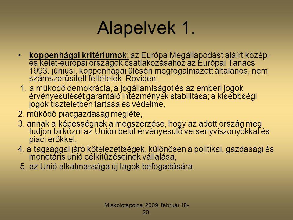 Miskolctapolca, 2009. február 18- 20. Alapelvek 1. •koppenhágai kritériumok; az Európa Megállapodást aláírt közép- és kelet-európai országok csatlakoz