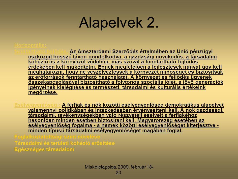 Miskolctapolca, 2009. február 18- 20. Alapelvek 2. Horizontális: fenntartható fejlődés, Az Amszterdami Szerződés értelmében az Unió pénzügyi eszközeit