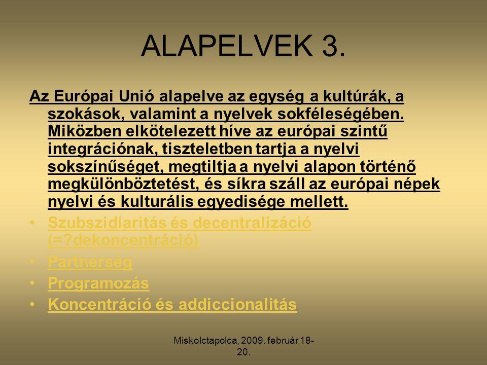 Miskolctapolca, 2009. február 18- 20. ALAPELVEK 3. Az Európai Unió alapelve az egység a kultúrák, a szokások, valamint a nyelvek sokféleségében. Miköz