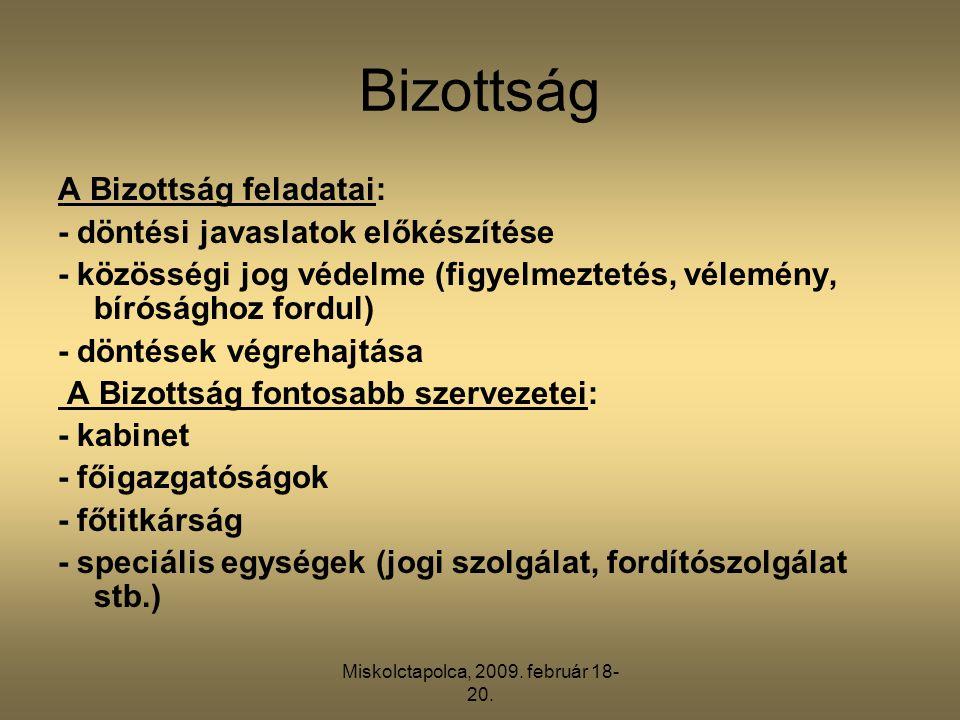 Miskolctapolca, 2009. február 18- 20. Bizottság A Bizottság feladatai: - döntési javaslatok előkészítése - közösségi jog védelme (figyelmeztetés, véle