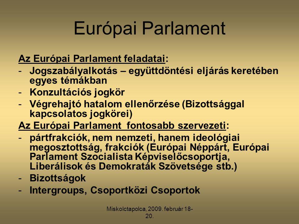 Miskolctapolca, 2009. február 18- 20. Európai Parlament Az Európai Parlament feladatai: -Jogszabályalkotás – együttdöntési eljárás keretében egyes tém