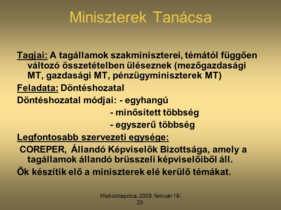 Miskolctapolca, 2009. február 18- 20. Miniszterek Tanácsa Tagjai: A tagállamok szakminiszterei, témától függően változó összetételben üléseznek (mezőg