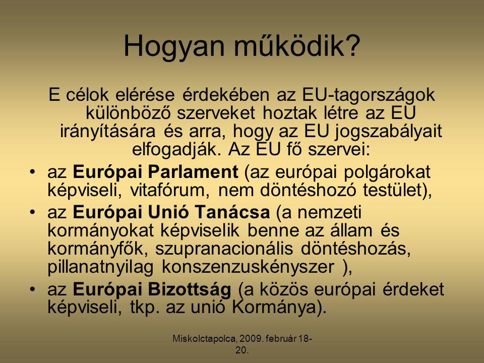 Miskolctapolca, 2009. február 18- 20. Hogyan működik? E célok elérése érdekében az EU-tagországok különböző szerveket hoztak létre az EU irányítására