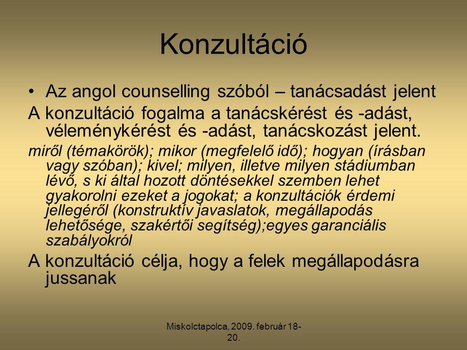 Miskolctapolca, 2009. február 18- 20. Konzultáció •Az angol counselling szóból – tanácsadást jelent A konzultáció fogalma a tanácskérést és -adást, vé