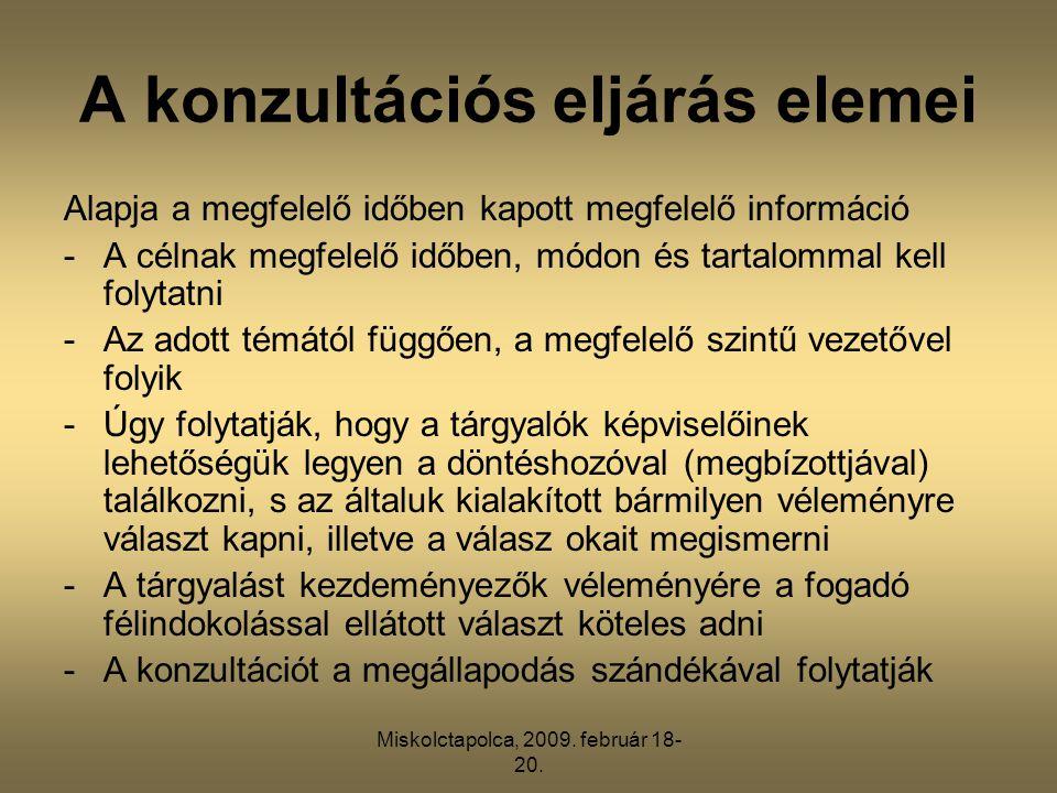 Miskolctapolca, 2009. február 18- 20. A konzultációs eljárás elemei Alapja a megfelelő időben kapott megfelelő információ -A célnak megfelelő időben,