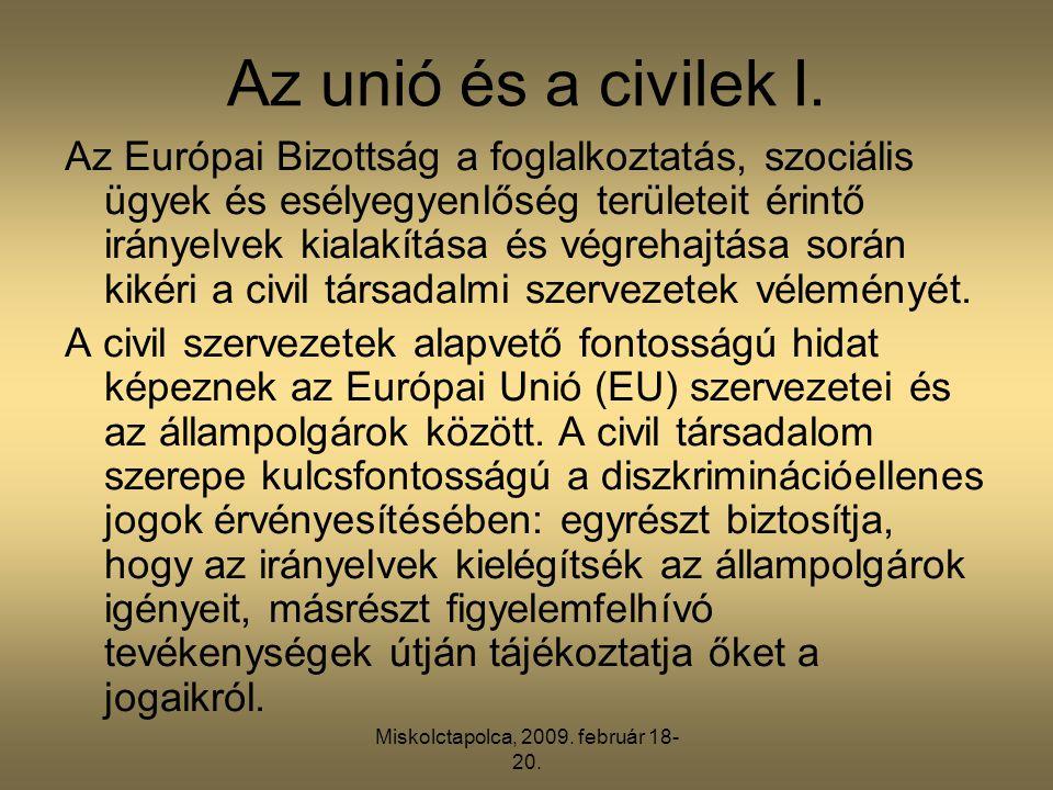 Miskolctapolca, 2009. február 18- 20. Az unió és a civilek I. Az Európai Bizottság a foglalkoztatás, szociális ügyek és esélyegyenlőség területeit éri