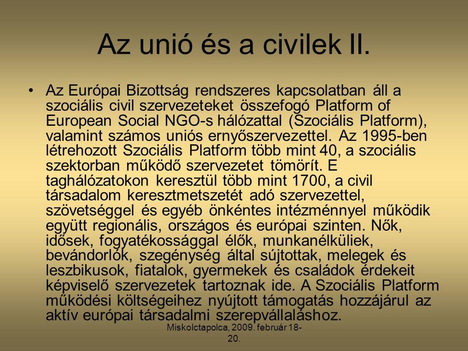 Miskolctapolca, 2009. február 18- 20. Az unió és a civilek II. •Az Európai Bizottság rendszeres kapcsolatban áll a szociális civil szervezeteket össze