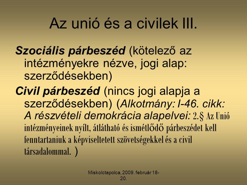 Miskolctapolca, 2009. február 18- 20. Az unió és a civilek III. Szociális párbeszéd (kötelező az intézményekre nézve, jogi alap: szerződésekben) Civil