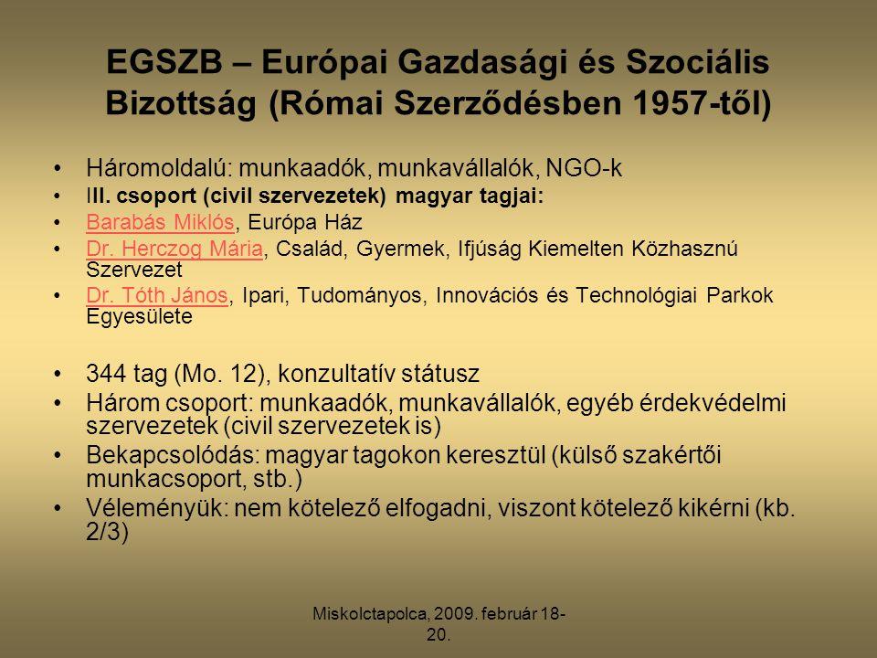 Miskolctapolca, 2009. február 18- 20. EGSZB – Európai Gazdasági és Szociális Bizottság (Római Szerződésben 1957-től) •Háromoldalú: munkaadók, munkavál