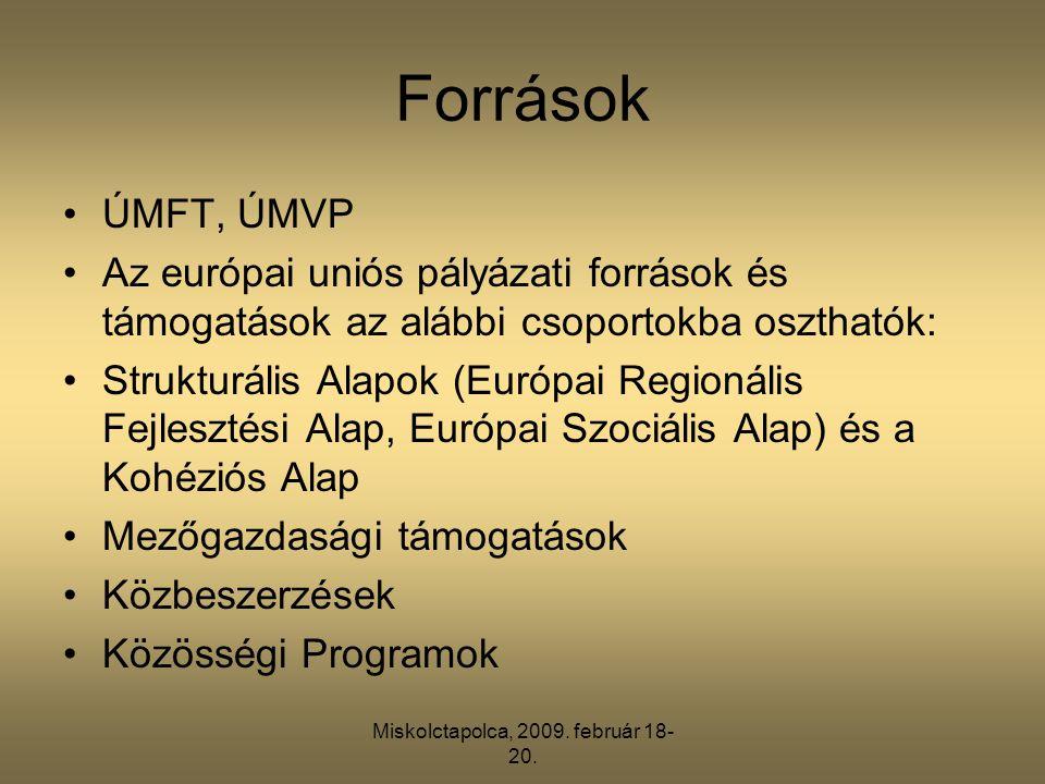 Miskolctapolca, 2009. február 18- 20. Források •ÚMFT, ÚMVP •Az európai uniós pályázati források és támogatások az alábbi csoportokba oszthatók: •Struk