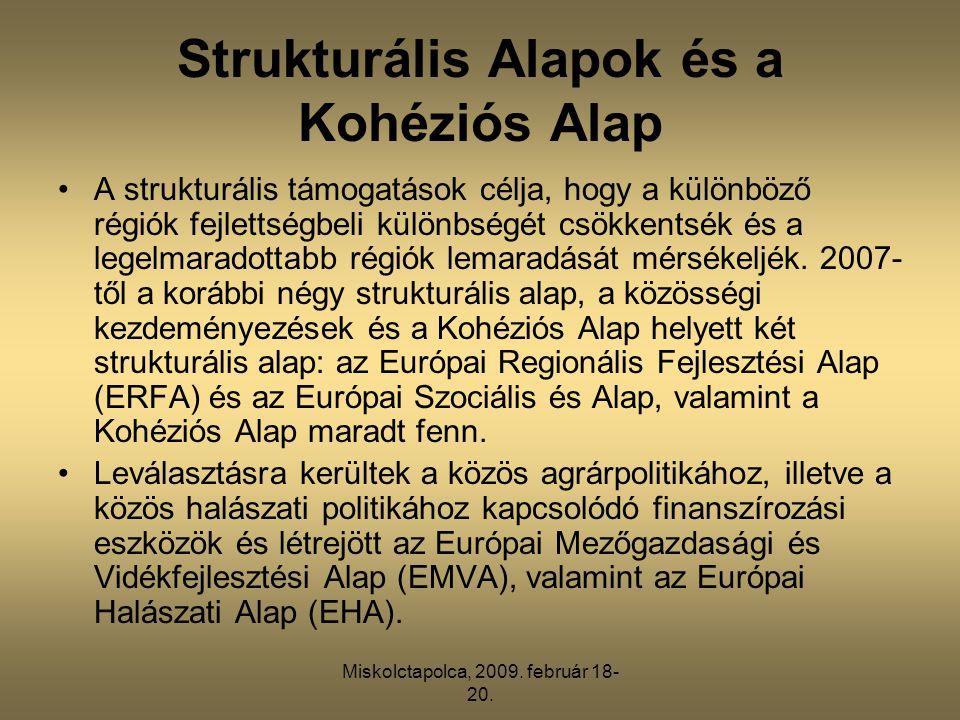 Miskolctapolca, 2009. február 18- 20. Strukturális Alapok és a Kohéziós Alap •A strukturális támogatások célja, hogy a különböző régiók fejlettségbeli