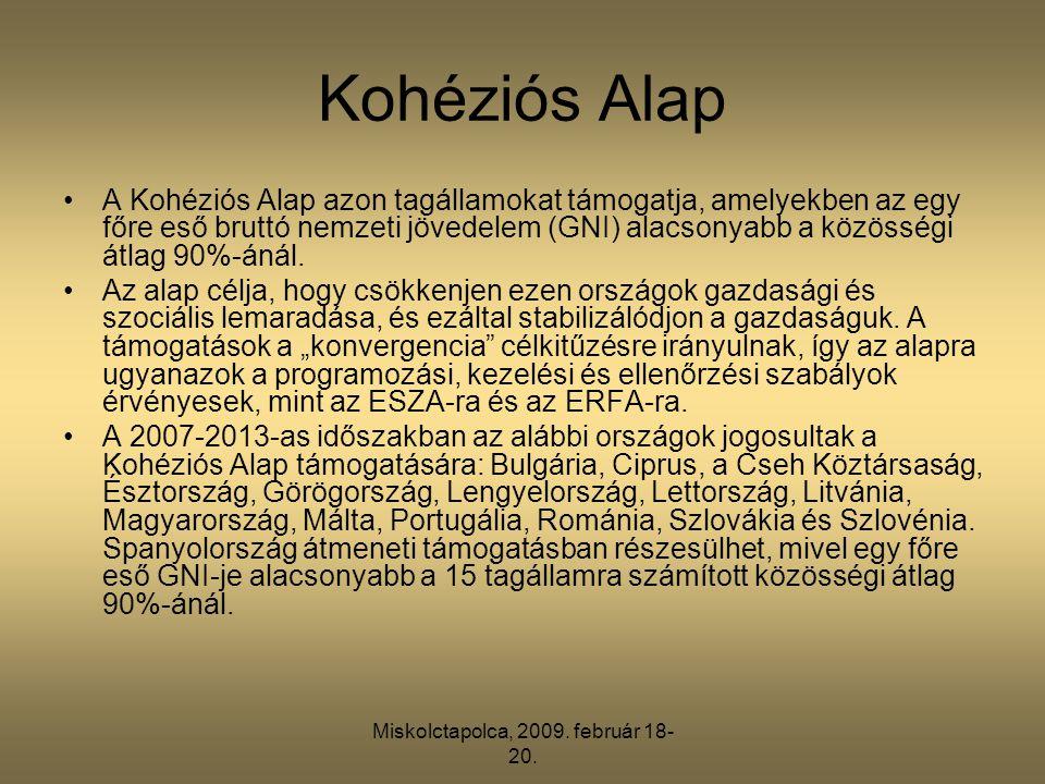 Miskolctapolca, 2009. február 18- 20. Kohéziós Alap •A Kohéziós Alap azon tagállamokat támogatja, amelyekben az egy főre eső bruttó nemzeti jövedelem