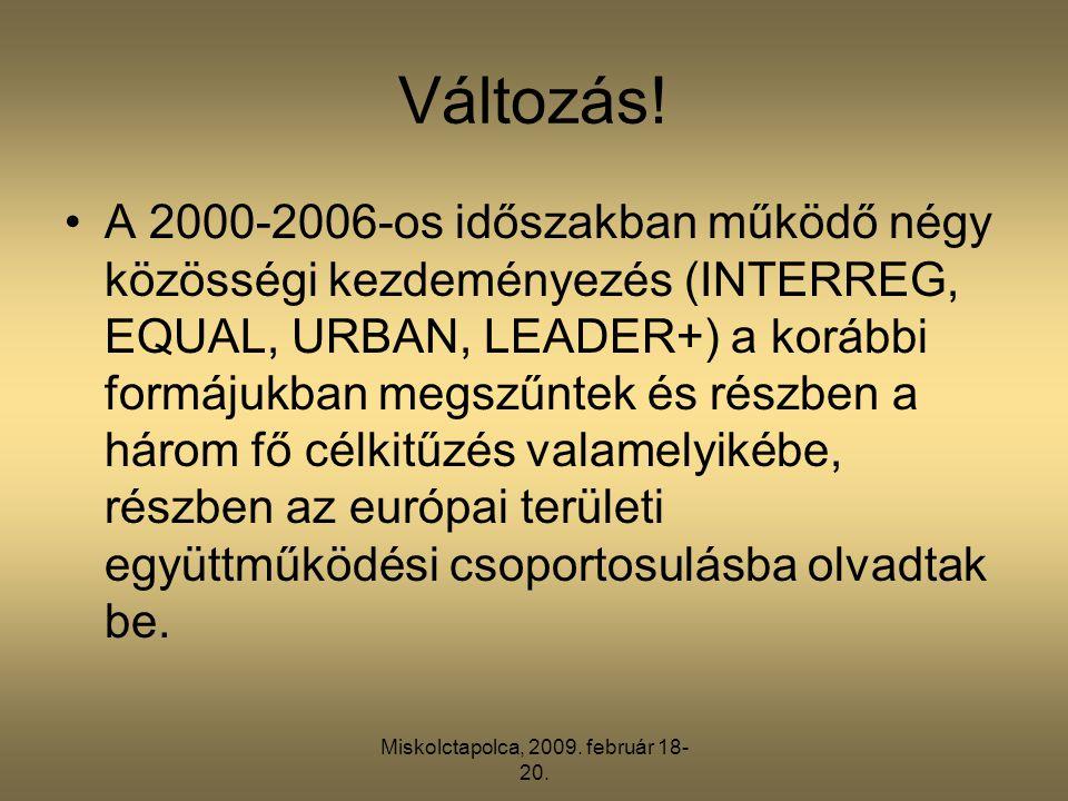 Miskolctapolca, 2009. február 18- 20. Változás! •A 2000-2006-os időszakban működő négy közösségi kezdeményezés (INTERREG, EQUAL, URBAN, LEADER+) a kor