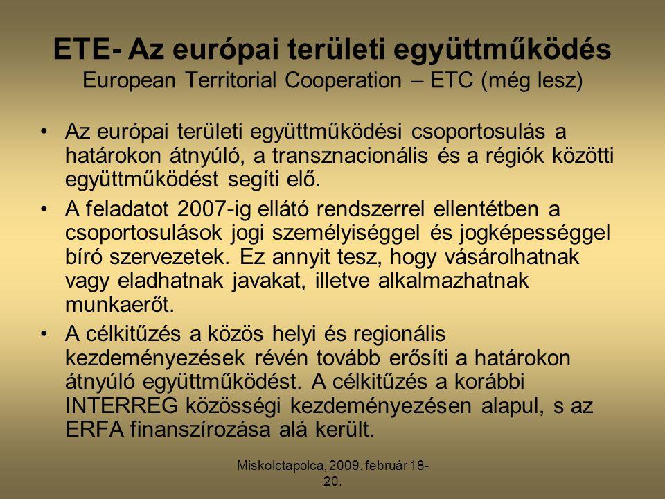 Miskolctapolca, 2009. február 18- 20. ETE- Az európai területi együttműködés European Territorial Cooperation – ETC (még lesz) •Az európai területi eg