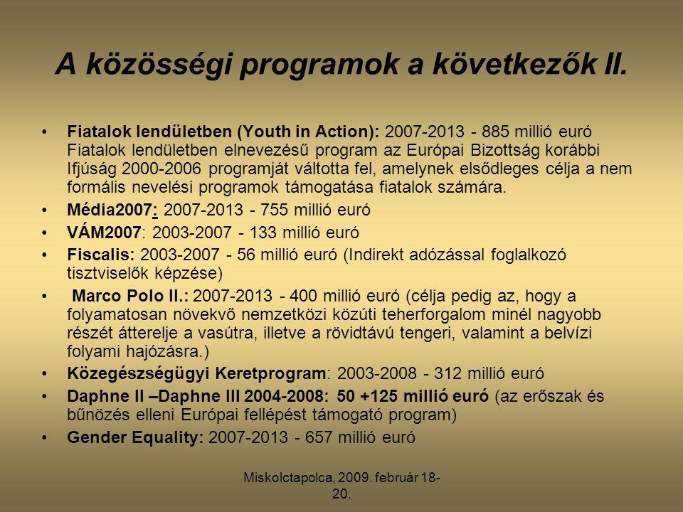 Miskolctapolca, 2009. február 18- 20. A közösségi programok a következők II. •Fiatalok lendületben (Youth in Action): 2007-2013 - 885 millió euró Fiat