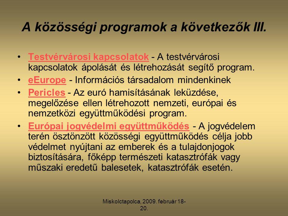 Miskolctapolca, 2009. február 18- 20. A közösségi programok a következők III. •Testvérvárosi kapcsolatok - A testvérvárosi kapcsolatok ápolását és lét