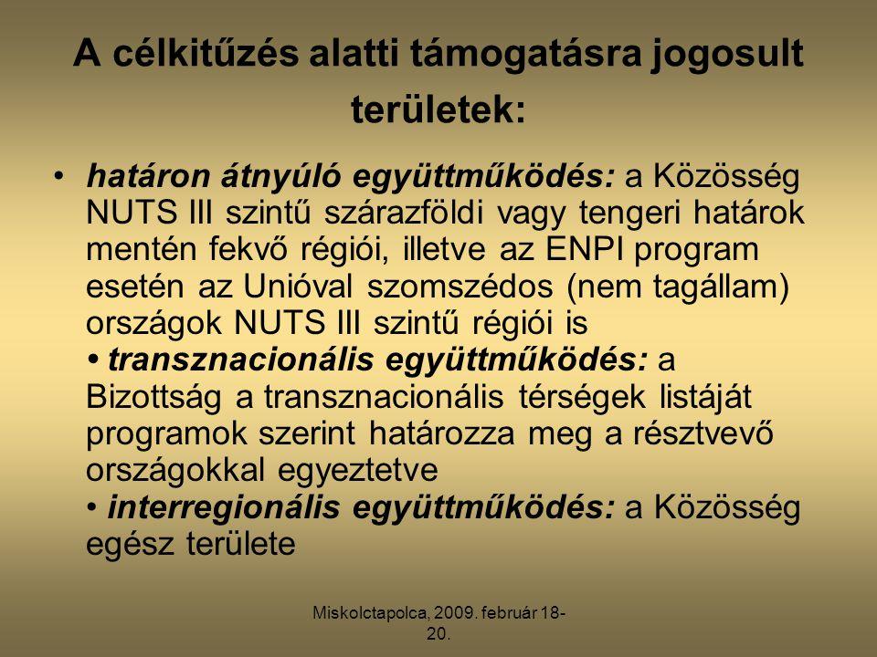 Miskolctapolca, 2009. február 18- 20. A célkitűzés alatti támogatásra jogosult területek: •határon átnyúló együttműködés: a Közösség NUTS III szintű s