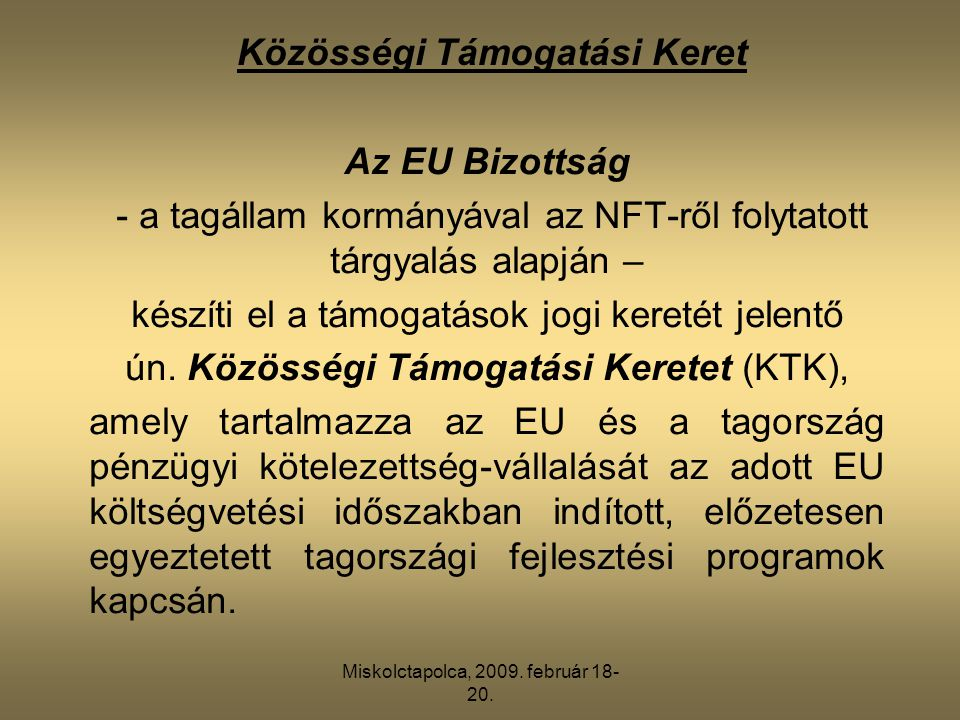 Miskolctapolca, 2009. február 18- 20. Az EU Bizottság - a tagállam kormányával az NFT-ről folytatott tárgyalás alapján – készíti el a támogatások jogi
