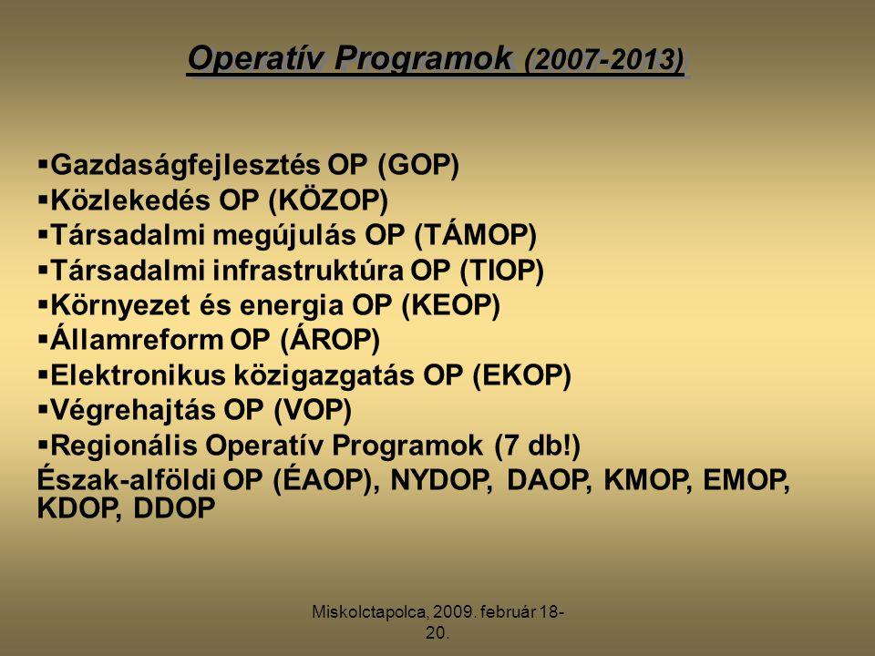 Miskolctapolca, 2009. február 18- 20.  Gazdaságfejlesztés OP (GOP)  Közlekedés OP (KÖZOP)  Társadalmi megújulás OP (TÁMOP)  Társadalmi infrastrukt