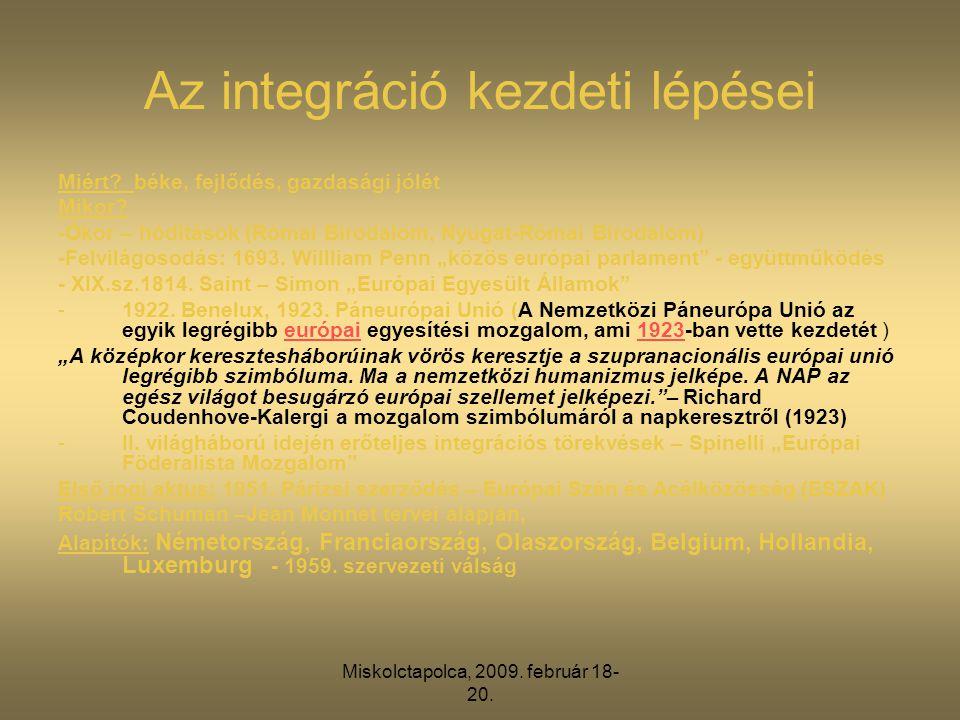 Az integráció kezdeti lépései Miért. béke, fejlődés, gazdasági jólét Mikor.