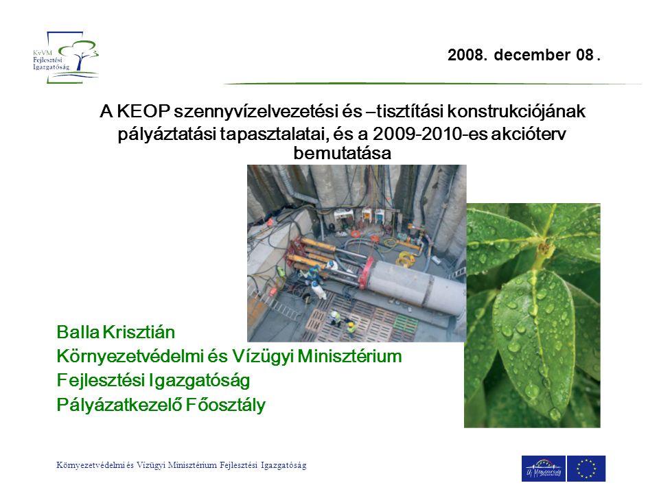 Környezetvédelmi és Vízügyi Minisztérium Fejlesztési Igazgatóság 2008. december 08. A KEOP szennyvízelvezetési és –tisztítási konstrukciójának pályázt