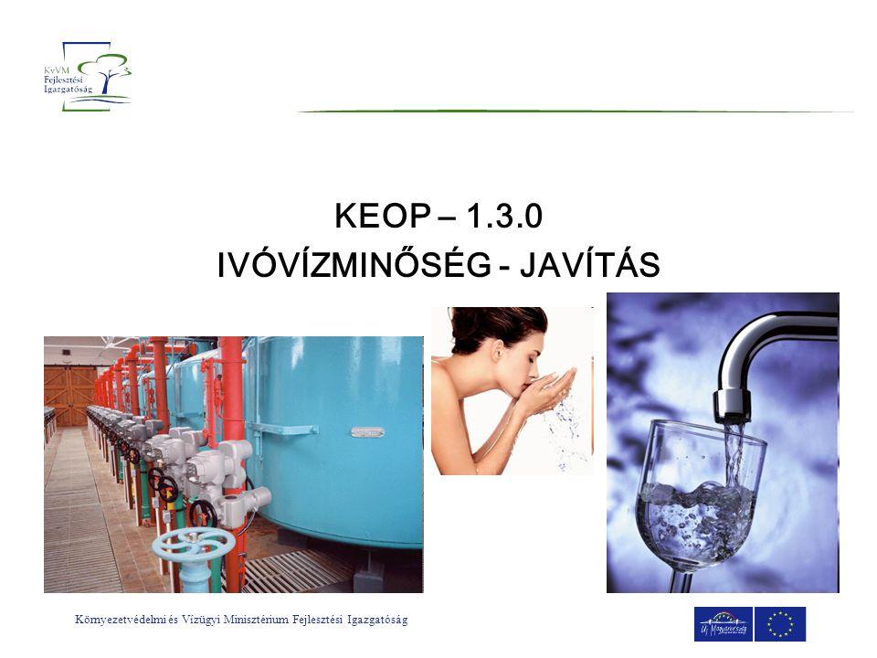 Környezetvédelmi és Vízügyi Minisztérium Fejlesztési Igazgatóság KEOP – 1.3.0 IVÓVÍZMINŐSÉG - JAVÍTÁS