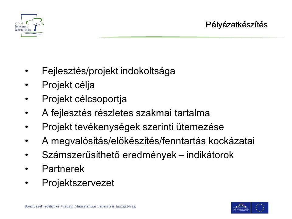 Környezetvédelmi és Vízügyi Minisztérium Fejlesztési Igazgatóság Pályázatkészítés •Fejlesztés/projekt indokoltsága •Projekt célja •Projekt célcsoportj
