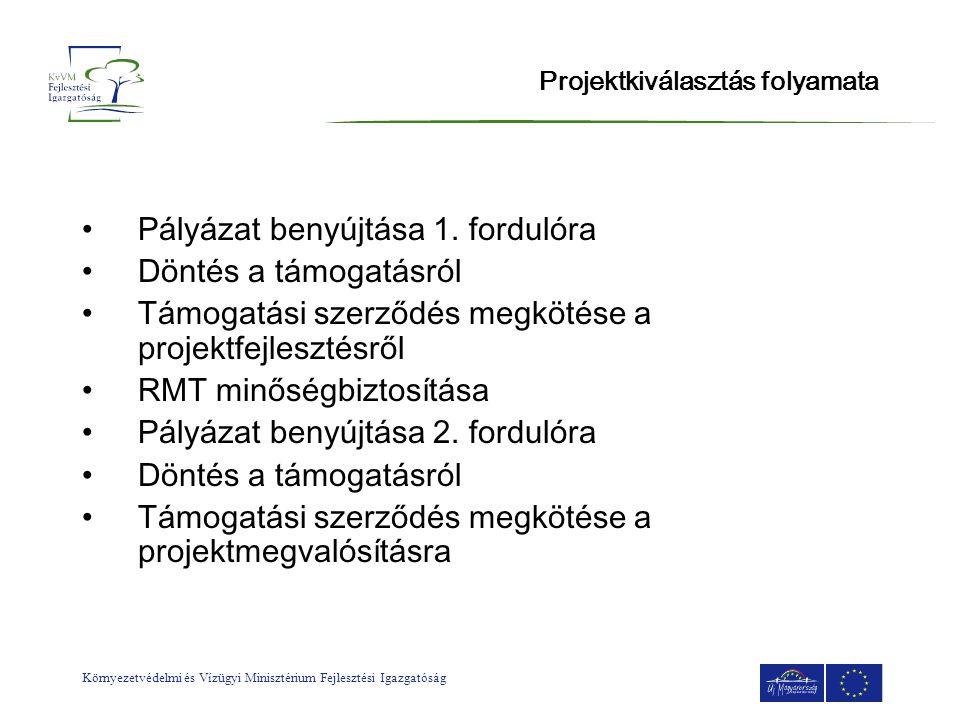 Környezetvédelmi és Vízügyi Minisztérium Fejlesztési Igazgatóság Projektkiválasztás folyamata •Pályázat benyújtása 1. fordulóra •Döntés a támogatásról