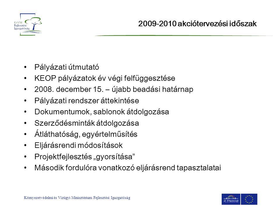 Környezetvédelmi és Vízügyi Minisztérium Fejlesztési Igazgatóság 2009-2010 akciótervezési időszak •Pályázati útmutató •KEOP pályázatok év végi felfügg
