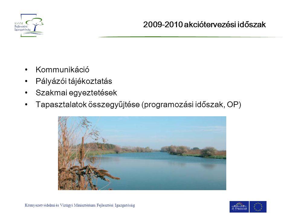 Környezetvédelmi és Vízügyi Minisztérium Fejlesztési Igazgatóság 2009-2010 akciótervezési időszak •Kommunikáció •Pályázói tájékoztatás •Szakmai egyezt