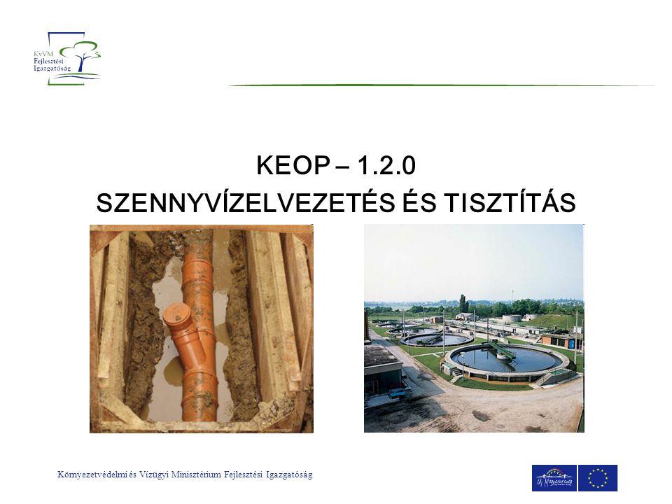 Környezetvédelmi és Vízügyi Minisztérium Fejlesztési Igazgatóság KEOP – 1.2.0 SZENNYVÍZELVEZETÉS ÉS TISZTÍTÁS
