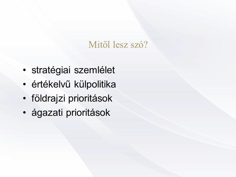 3 Stratégiai szemlélet: • Az egész kormánypolitika és az egész külpolitika célrendszerében gondolkodni külpolitika X részterület