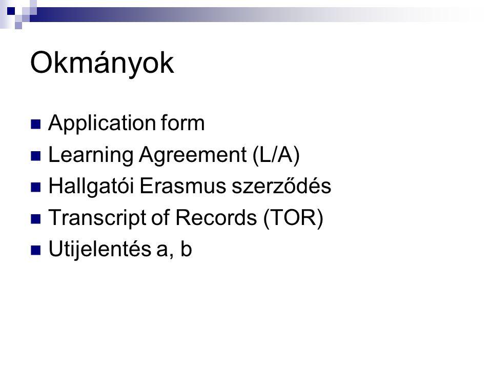 Okmányok  Application form  Learning Agreement (L/A)  Hallgatói Erasmus szerződés  Transcript of Records (TOR)  Utijelentés a, b