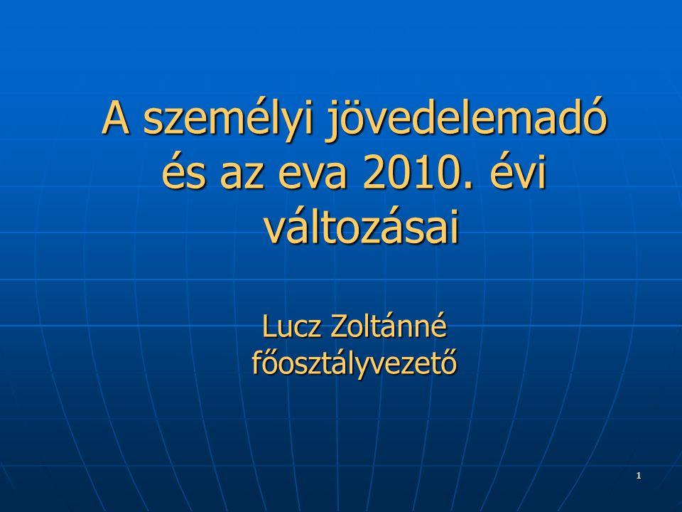 1 A személyi jövedelemadó és az eva 2010. évi változásai Lucz Zoltánné főosztályvezető