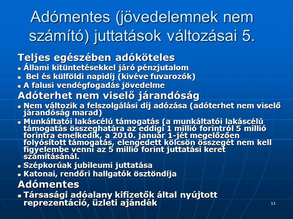 11 Adómentes (jövedelemnek nem számító) juttatások változásai 5. Teljes egészében adóköteles  Állami kitüntetésekkel járó pénzjutalom  Bel és külföl