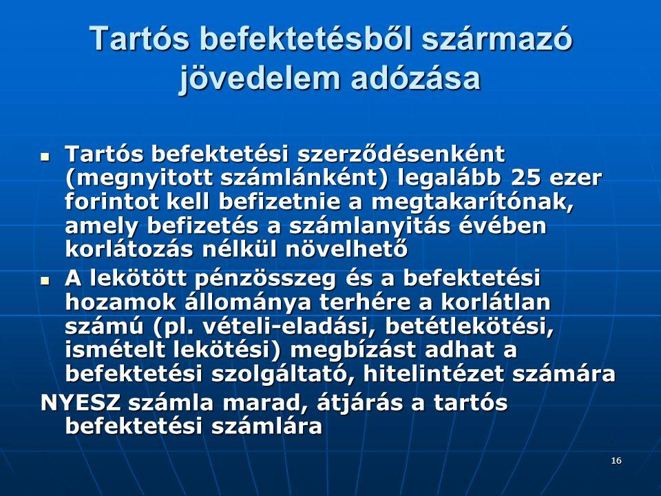 16 Tartós befektetésből származó jövedelem adózása  Tartós befektetési szerződésenként (megnyitott számlánként) legalább 25 ezer forintot kell befize